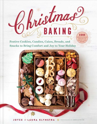 christmas baking: festive cookies, candies, cakes, breads and snacks to bring comfort and joy to your holiday by joyce klynstra