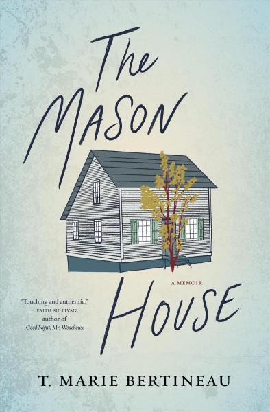 The Mason House by T. Marie Bertineau