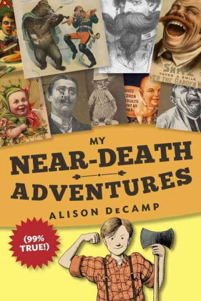 My Near-Death Adventures: 99% True! by Alison Decamp