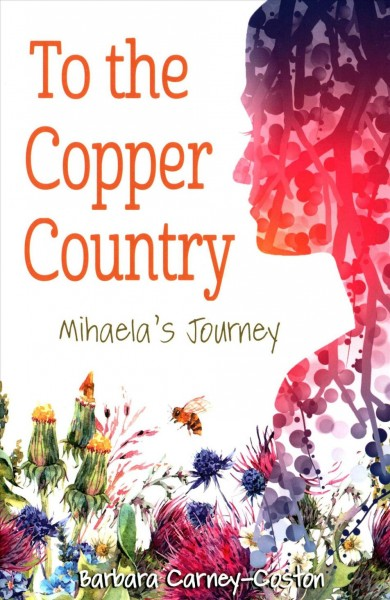 To The Copper Country : Mihaela's Journey by Barbara Carney-
