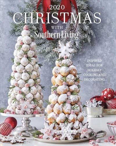christmas with southern living 2020: inspired ideas for holiday cooking and decorating