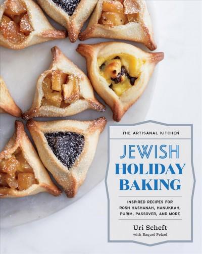 jewish holiday baking: inspired recipes for Rosh, Hashanah, Hanukkah, Purim, Passover and more by Uri Scheft