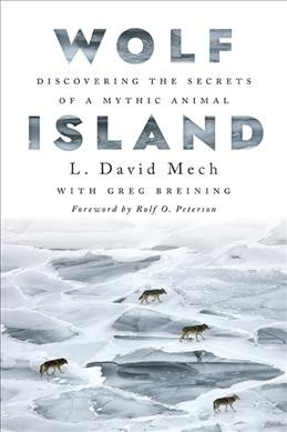 Wolf Island: Discovering the Secrets of a Mythic Animal by L. David Mech, with Greg Breining