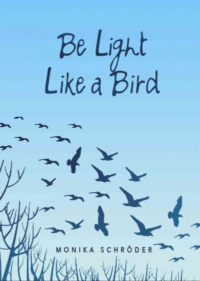 Be Light Like a Bird by Monika Schröder