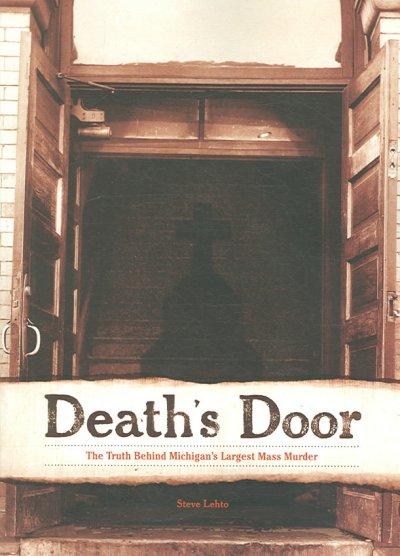 Death's Door: The Truth Behind Michigan's Largest Mass Murder by Steve Lehto